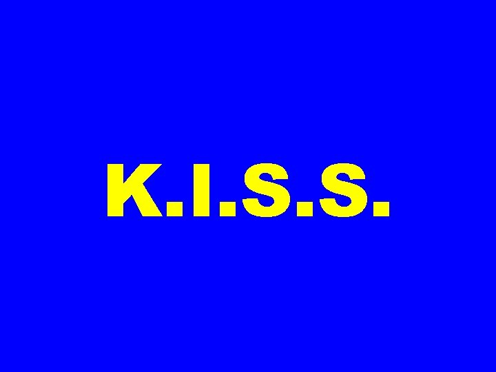 K. I. S. S.