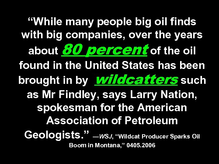 """""""While many people big oil finds with big companies, over the years about 80"""