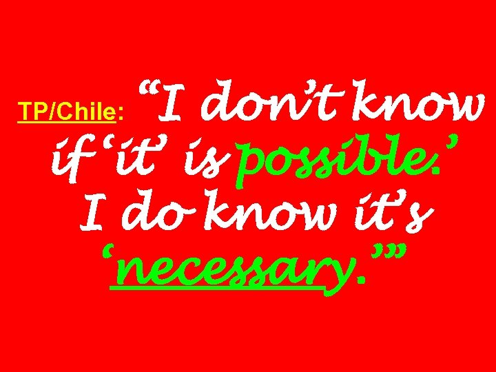 """I don't know if 'it' is possible. ' I do know it's 'necessary. '"""
