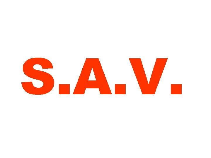 S. A. V.