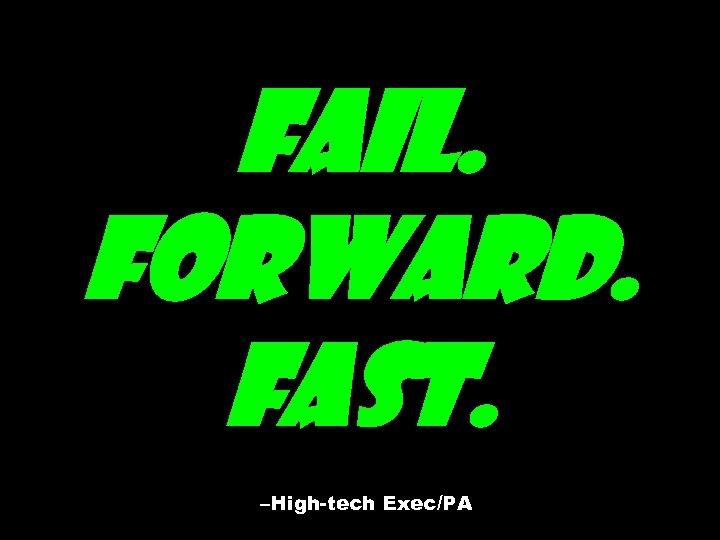 Fail. Forward. Fast. –High-tech Exec/PA