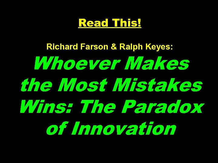 Read This! Richard Farson & Ralph Keyes: Whoever Makes the Most Mistakes Wins: The