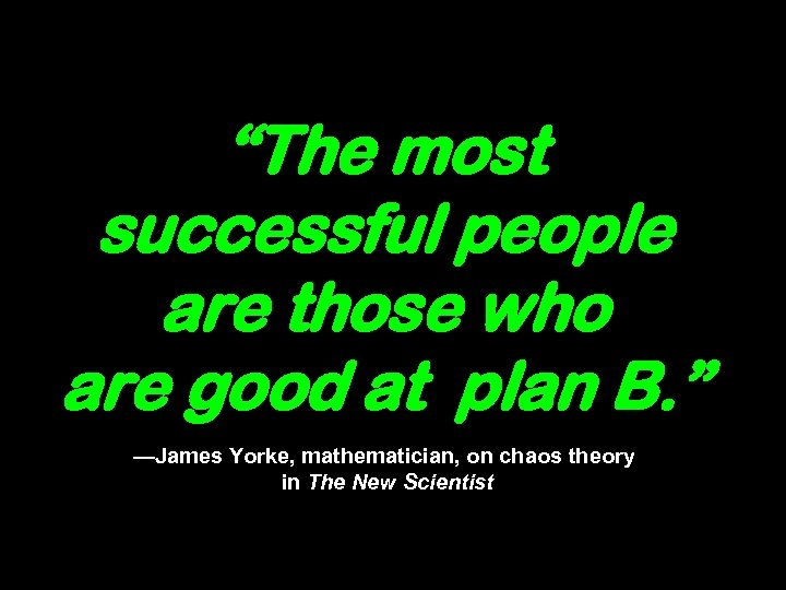 """""""The most successful people are those who are good at plan B. """" —James"""