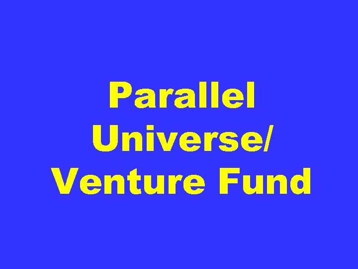 Parallel Universe/ Venture Fund
