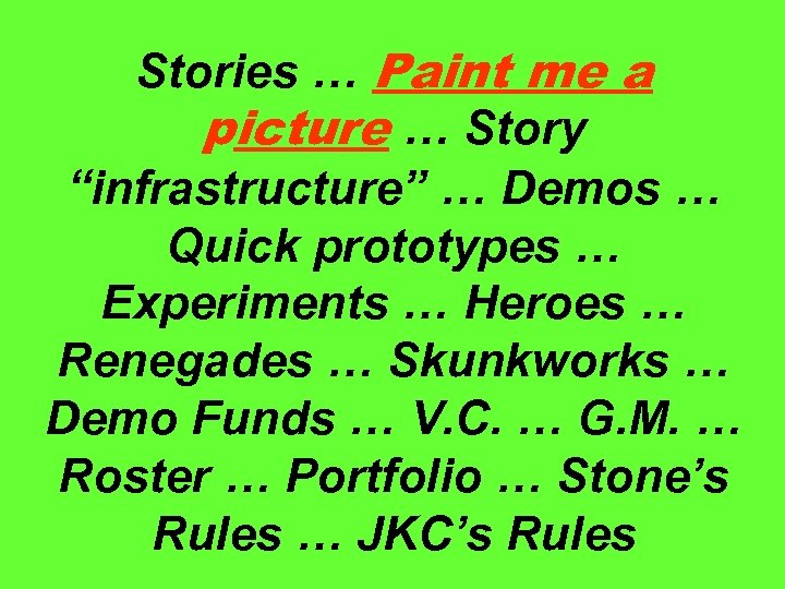 """Stories … Paint me a picture … Story """"infrastructure"""" … Demos … Quick prototypes"""