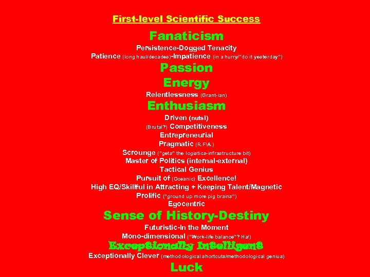 """First-level Scientific Success Fanaticism Persistence-Dogged Tenacity Patience (long haul/decades)-Impatience (in a hurry/""""do it yesterday"""")"""