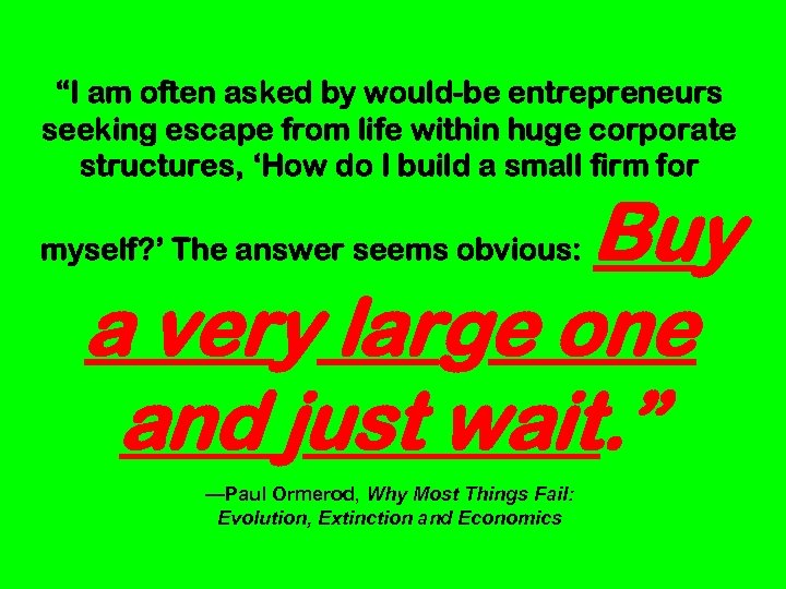 """""""I am often asked by would-be entrepreneurs seeking escape from life within huge corporate"""