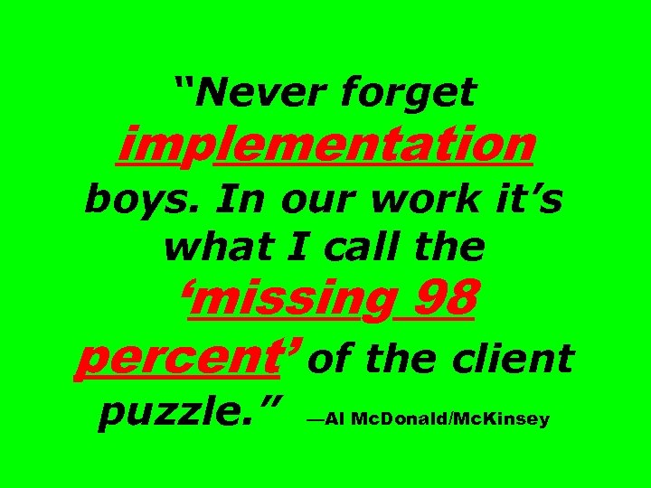 """""""Never forget implementation boys. In our work it's what I call the 'missing 98"""