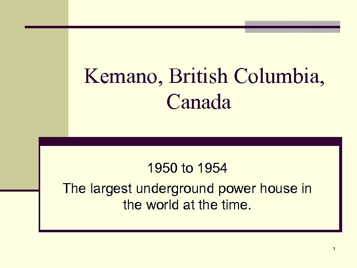 Kemano, British Columbia, Canada 1950 to 1954 The largest underground power house in the