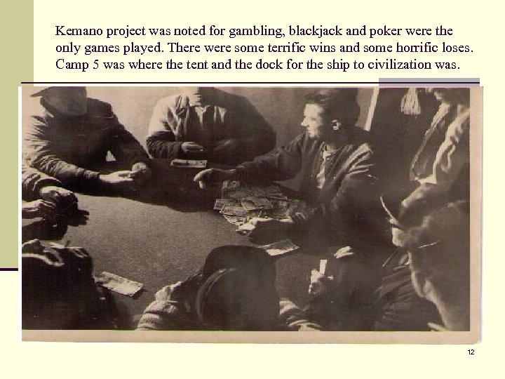 Kemano project was noted for gambling, blackjack and poker were the only games played.