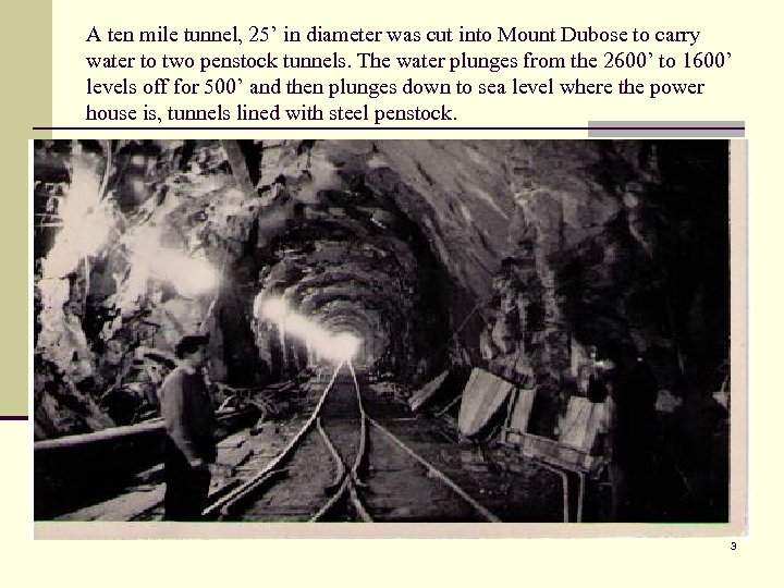 A ten mile tunnel, 25' in diameter was cut into Mount Dubose to carry
