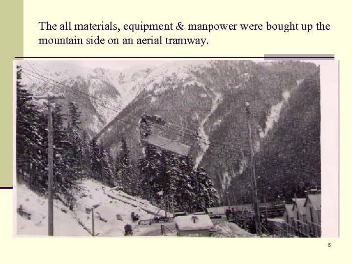 The all materials, equipment & manpower were bought up the mountain side on an