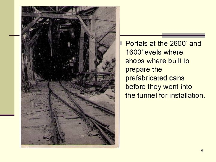 n Portals at the 2600' and 1600'levels where shops where built to prepare the