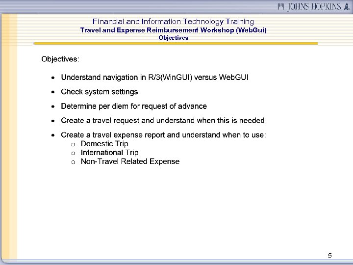 Financial and Information Technology Training Travel and Expense Reimbursement Workshop (Web. Gui) Objectives 5