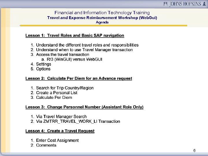 Financial and Information Technology Training Travel and Expense Reimbursement Workshop (Web. Gui) Agenda 6