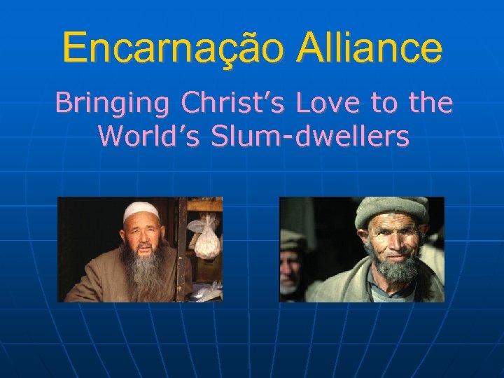 Encarnação Alliance Bringing Christ's Love to the World's Slum-dwellers