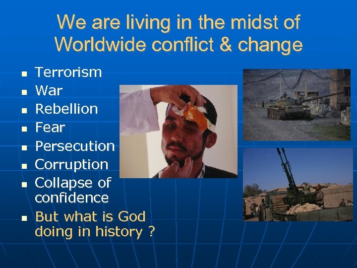 We are living in the midst of Worldwide conflict & change Terrorism War Rebellion