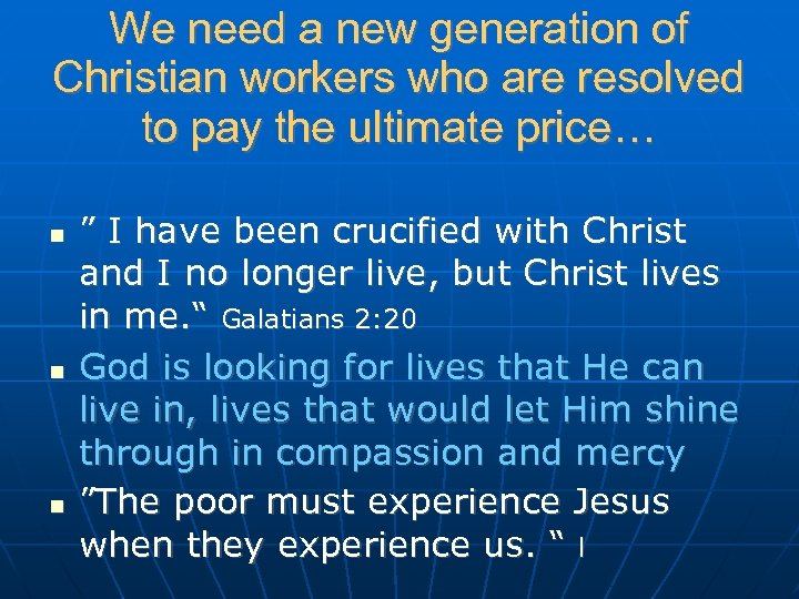 We need a new generation of Christian workers who are resolved to pay the