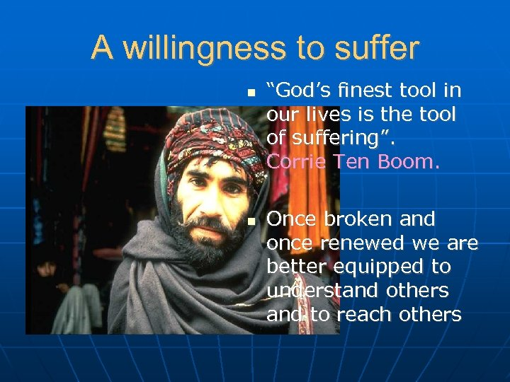 "A willingness to suffer ""God's finest tool in our lives is the tool of"