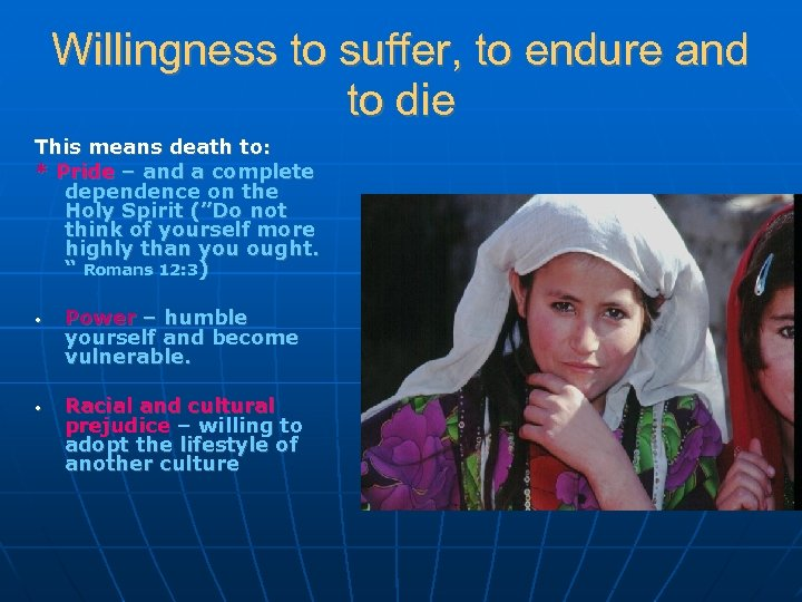Willingness to suffer, to endure and to die This means death to: * Pride