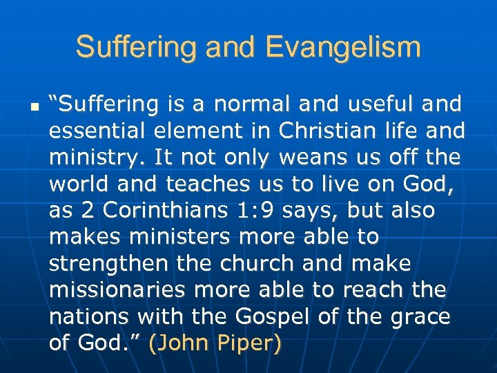 "Suffering and Evangelism ""Suffering is a normal and useful and essential element in Christian"
