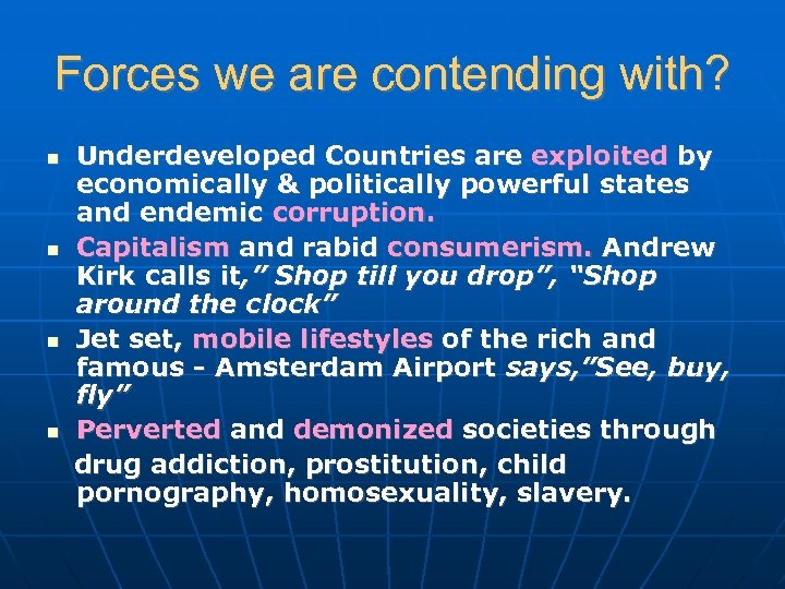 Forces we are contending with? Underdeveloped Countries are exploited by economically & politically powerful