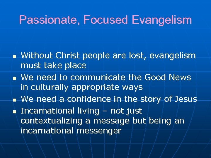 Passionate, Focused Evangelism Without Christ people are lost, evangelism must take place We need