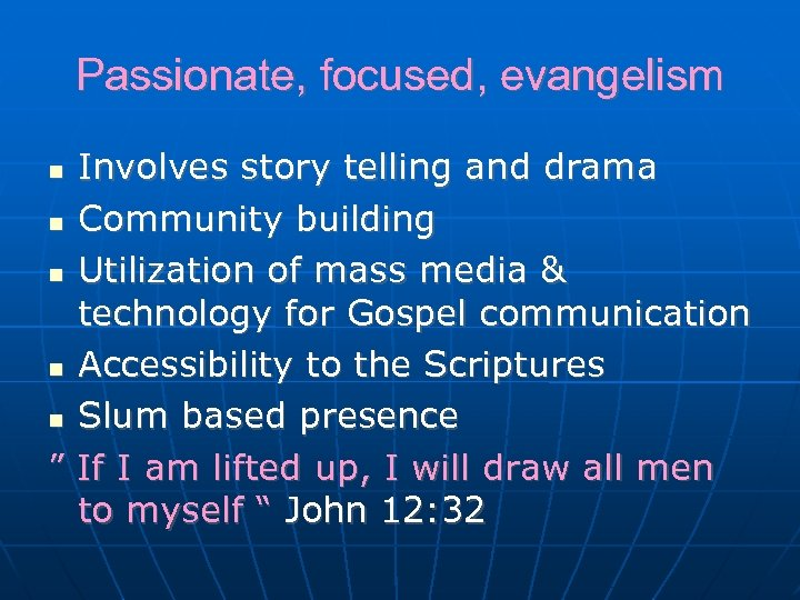 Passionate, focused, evangelism Involves story telling and drama Community building Utilization of mass media