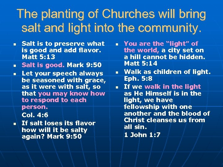 The planting of Churches will bring salt and light into the community. Salt is