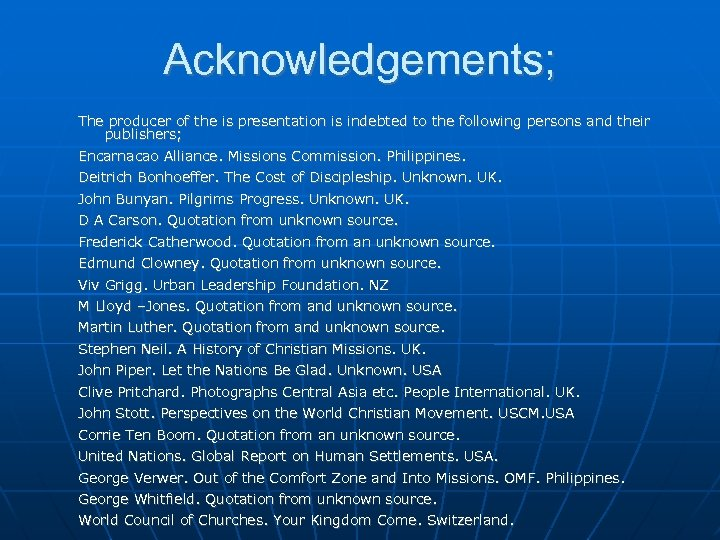 Acknowledgements; The producer of the is presentation is indebted to the following persons and