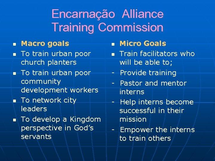 Encarnação Alliance Training Commission Macro goals To train urban poor church planters To train