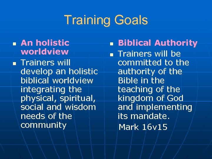 Training Goals An holistic worldview Trainers will develop an holistic biblical worldview integrating the