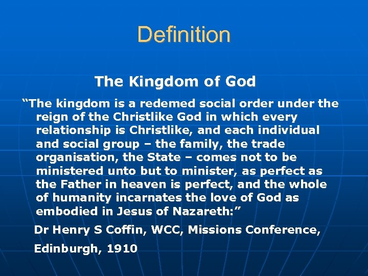 "Definition The Kingdom of God ""The kingdom is a redemed social order under the"