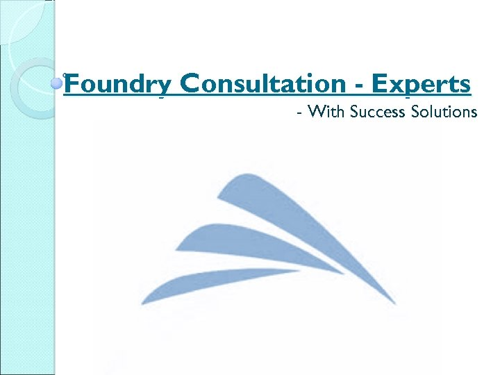 Foundry Consultation - Experts - With Success Solutions