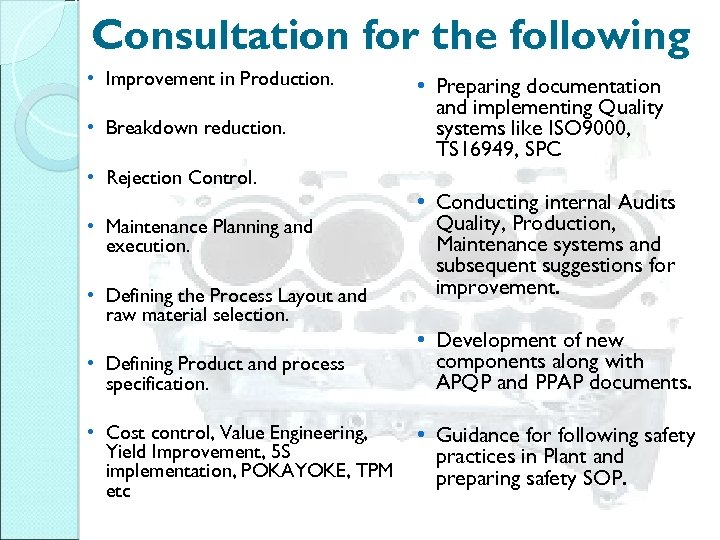 Consultation for the following • Improvement in Production. • Breakdown reduction. • Preparing documentation
