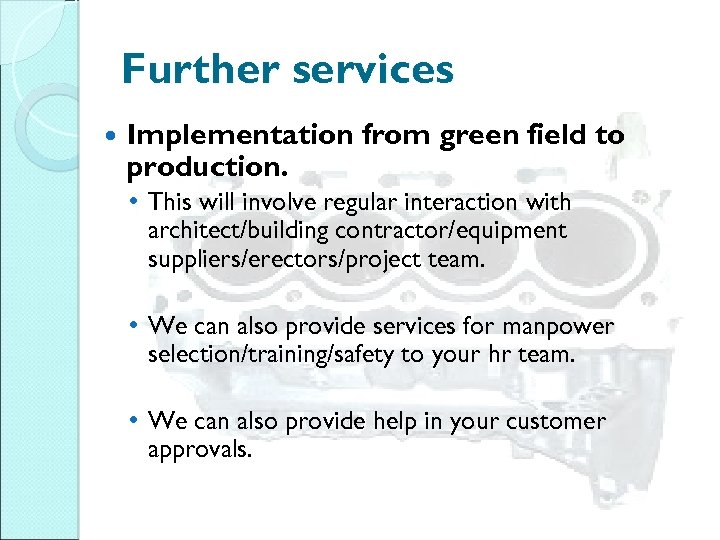 Further services Implementation from green field to production. • This will involve regular interaction