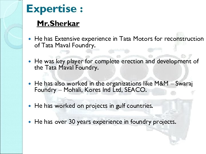 Expertise : Mr. Sherkar He has Extensive experience in Tata Motors for reconstruction of