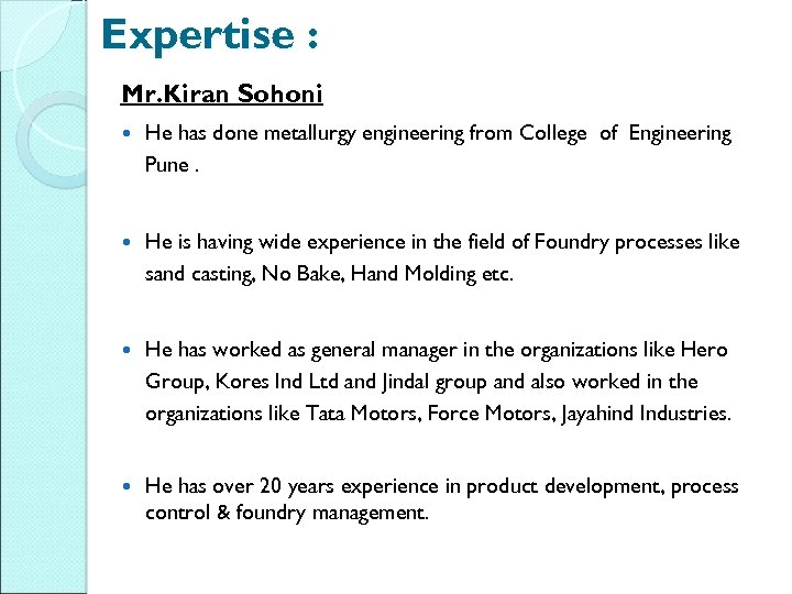 Expertise : Mr. Kiran Sohoni He has done metallurgy engineering from College of Engineering