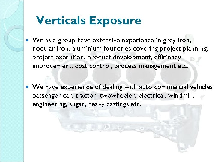 Verticals Exposure We as a group have extensive experience in grey iron, nodular iron,
