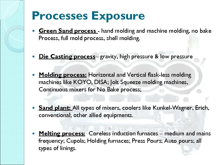 Processes Exposure Green Sand process - hand molding and machine molding, no bake Process,
