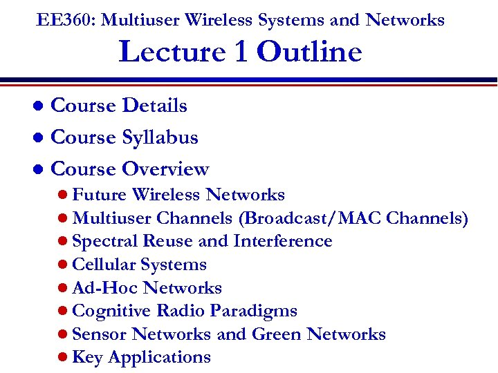 EE 360: Multiuser Wireless Systems and Networks Lecture 1 Outline Course Details l Course