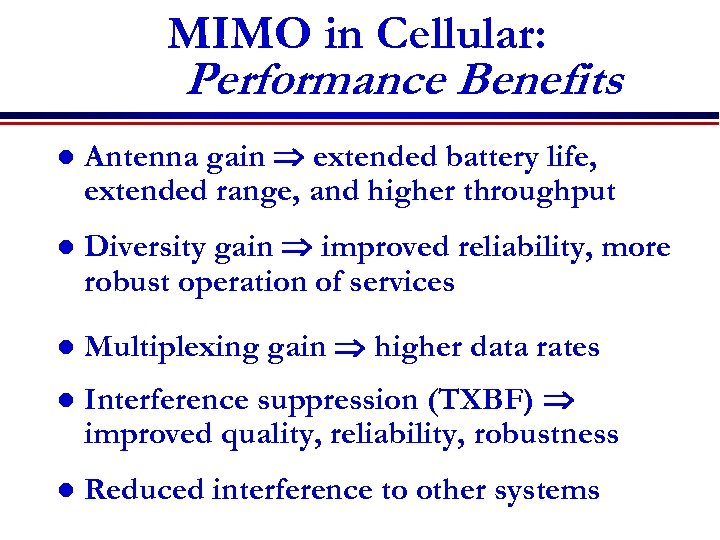 MIMO in Cellular: Performance Benefits l Antenna gain extended battery life, extended range, and