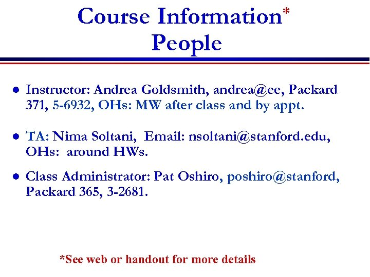 Course Information* People l Instructor: Andrea Goldsmith, andrea@ee, Packard 371, 5 -6932, OHs: MW
