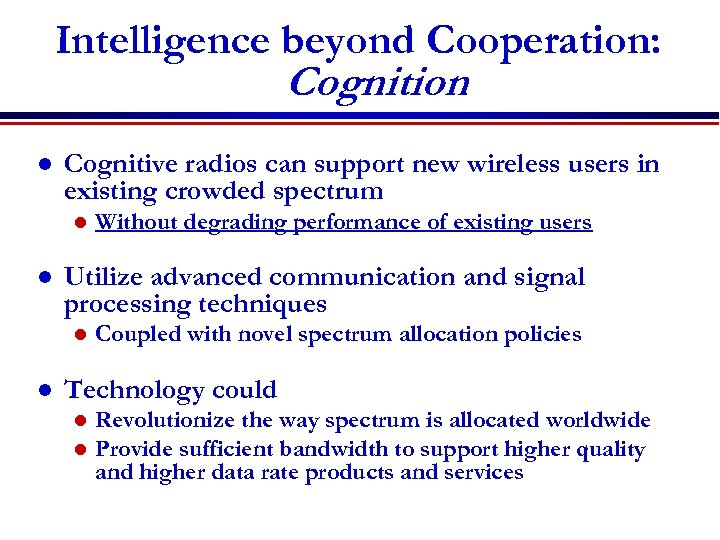Intelligence beyond Cooperation: Cognition l Cognitive radios can support new wireless users in existing