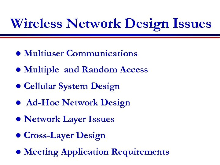 Wireless Network Design Issues l Multiuser Communications l Multiple and Random Access l Cellular