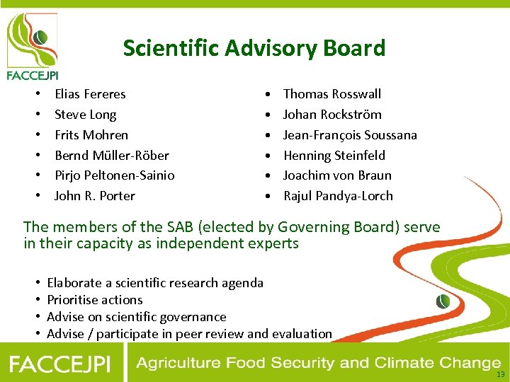 Scientific Advisory Board • • • Elias Fereres Steve Long Frits Mohren Bernd Müller-Röber
