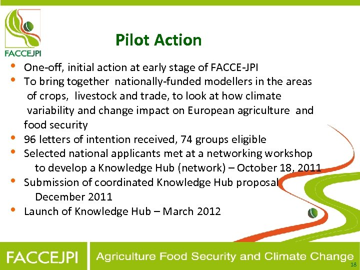 Pilot Action • • • One-off, initial action at early stage of FACCE-JPI To