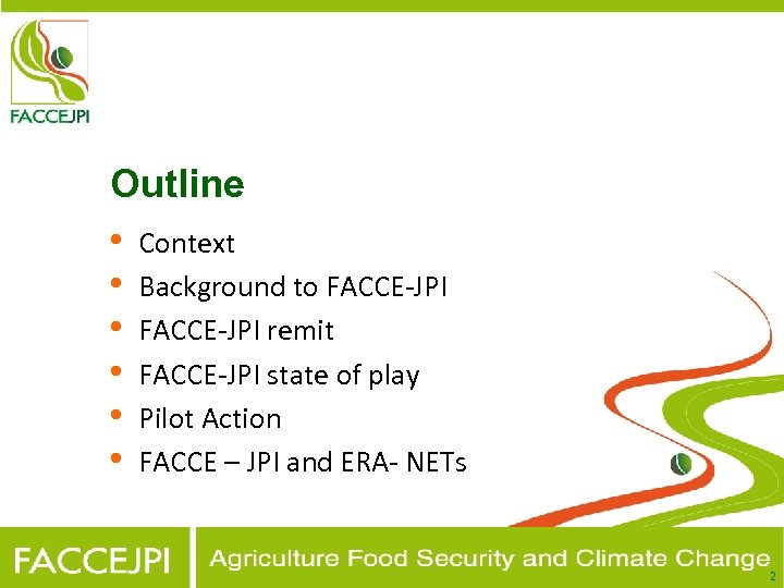 Outline • Context • Background to FACCE-JPI • FACCE-JPI remit • FACCE-JPI state of