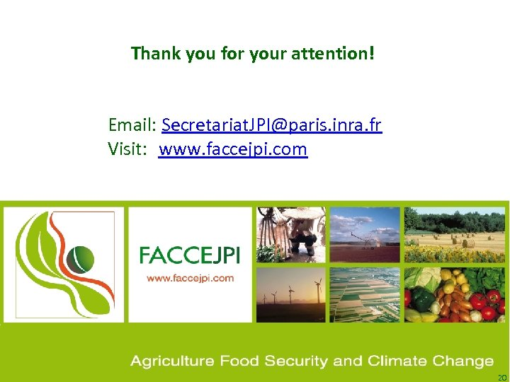 Thank you for your attention! Email: Secretariat. JPI@paris. inra. fr Visit: www. faccejpi. com