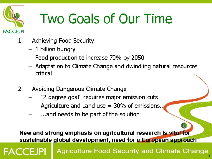 Two Goals of Our Time 1. Achieving Food Security – 1 billion hungry –